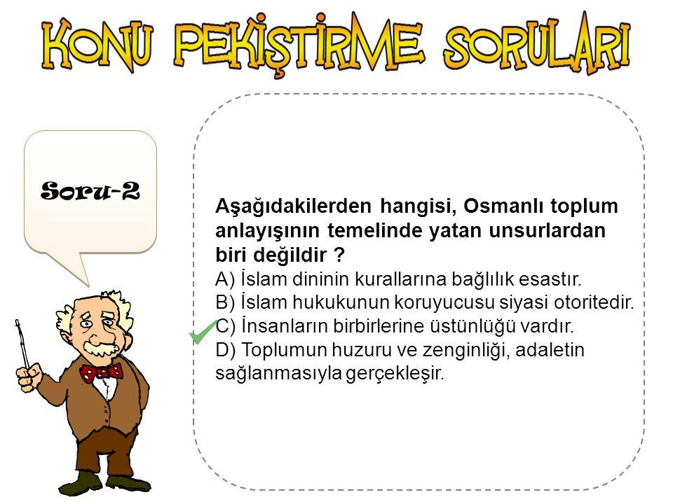 Soru-1 Aşağıdakilerden hangisi yönetenler Sınıfına dahil değildir? a) Usta b) Yeniçeri c) Kadıd) Nişancı