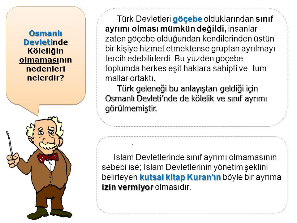 Osmanlı Devleti Osmanlı Devletinde Köleliğin olmamasının nedenleri nelerdir.