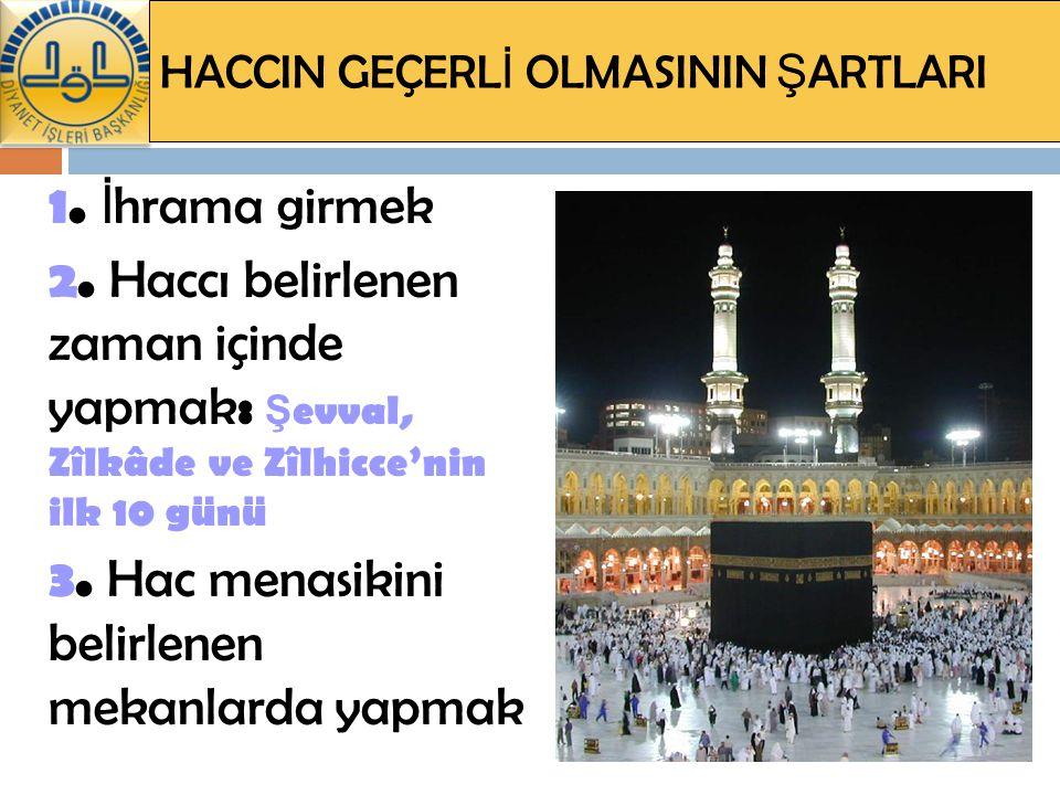 HACCIN MÜSTAKİL FARZLARI Hanefî Mezhebi 1.İ hrama girmek ş art 2.