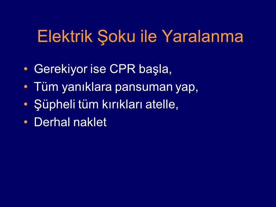 Elektrik Şoku ile Yaralanma Gerekiyor ise CPR başla, Tüm yanıklara pansuman yap, Şüpheli tüm kırıkları atelle, Derhal naklet
