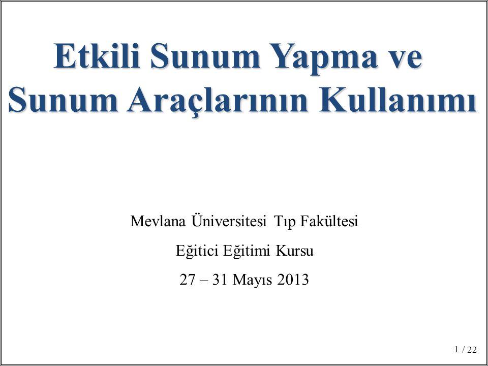 / 22 1 Etkili Sunum Yapma ve Sunum Araçlarının Kullanımı Mevlana Üniversitesi Tıp Fakültesi Eğitici Eğitimi Kursu 27 – 31 Mayıs 2013