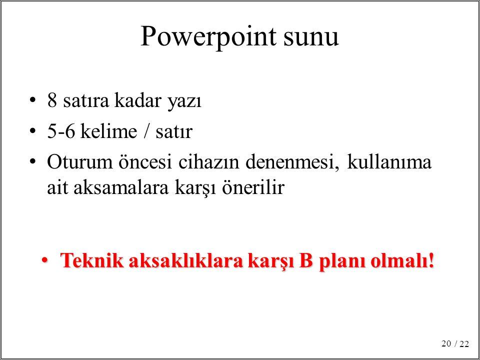 Powerpoint sunu 8 satıra kadar yazı 5-6 kelime / satır Oturum öncesi cihazın denenmesi, kullanıma ait aksamalara karşı önerilir / 22 20 Teknik aksaklı