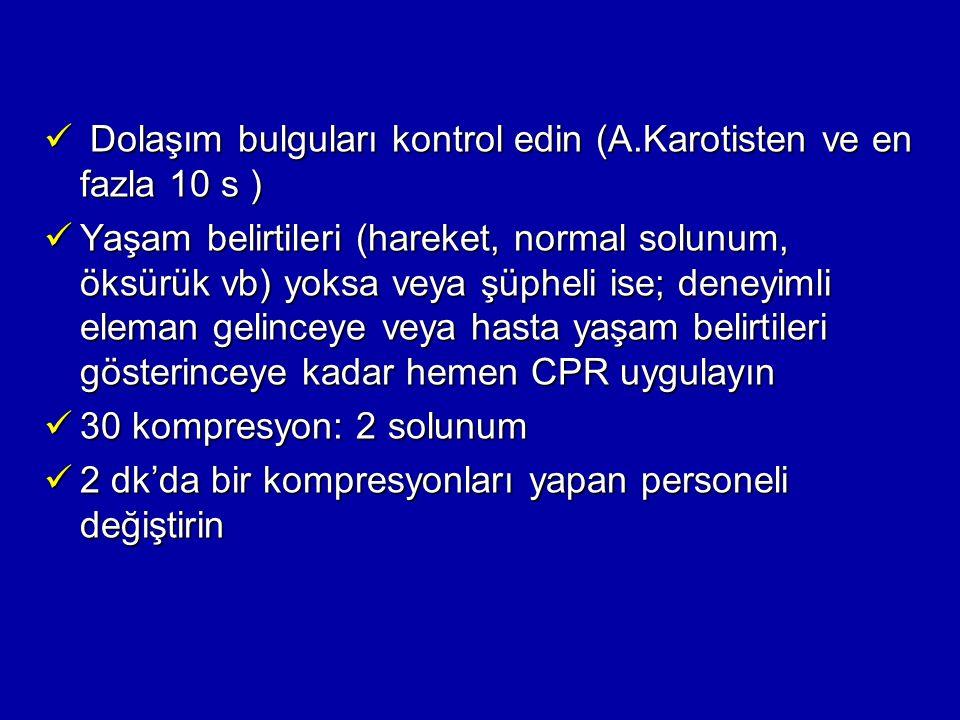 Dolaşım bulguları kontrol edin (A.Karotisten ve en fazla 10 s ) Dolaşım bulguları kontrol edin (A.Karotisten ve en fazla 10 s ) Yaşam belirtileri (har