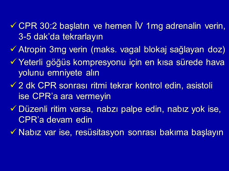 CPR 30:2 başlatın ve hemen İV 1mg adrenalin verin, 3-5 dak'da tekrarlayın CPR 30:2 başlatın ve hemen İV 1mg adrenalin verin, 3-5 dak'da tekrarlayın At