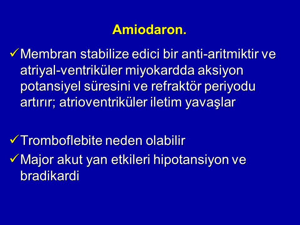 Amiodaron. Membran stabilize edici bir anti-aritmiktir ve atriyal-ventriküler miyokardda aksiyon potansiyel süresini ve refraktör periyodu artırır; at