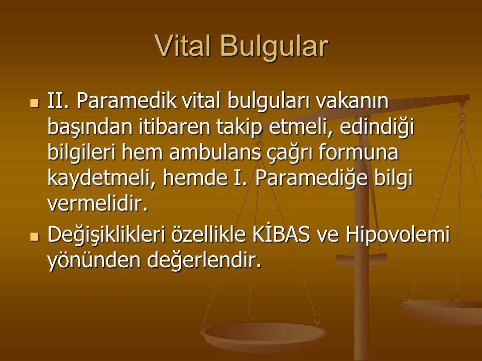 Vital Bulgular II. Paramedik vital bulguları vakanın başından itibaren takip etmeli, edindiği bilgileri hem ambulans çağrı formuna kaydetmeli, hemde I