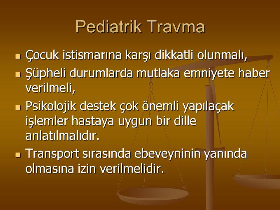 Pediatrik Travma Çocuk istismarına karşı dikkatli olunmalı, Çocuk istismarına karşı dikkatli olunmalı, Şüpheli durumlarda mutlaka emniyete haber verilmeli, Şüpheli durumlarda mutlaka emniyete haber verilmeli, Psikolojik destek çok önemli yapılaçak işlemler hastaya uygun bir dille anlatılmalıdır.
