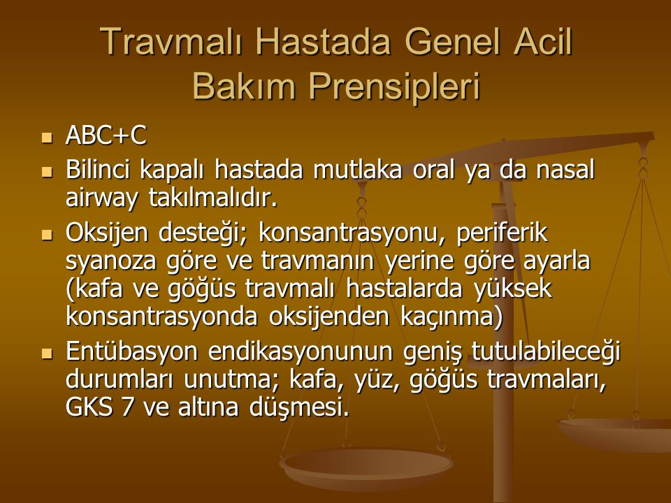 Travmalı Hastada Genel Acil Bakım Prensipleri ABC+C ABC+C Bilinci kapalı hastada mutlaka oral ya da nasal airway takılmalıdır. Bilinci kapalı hastada