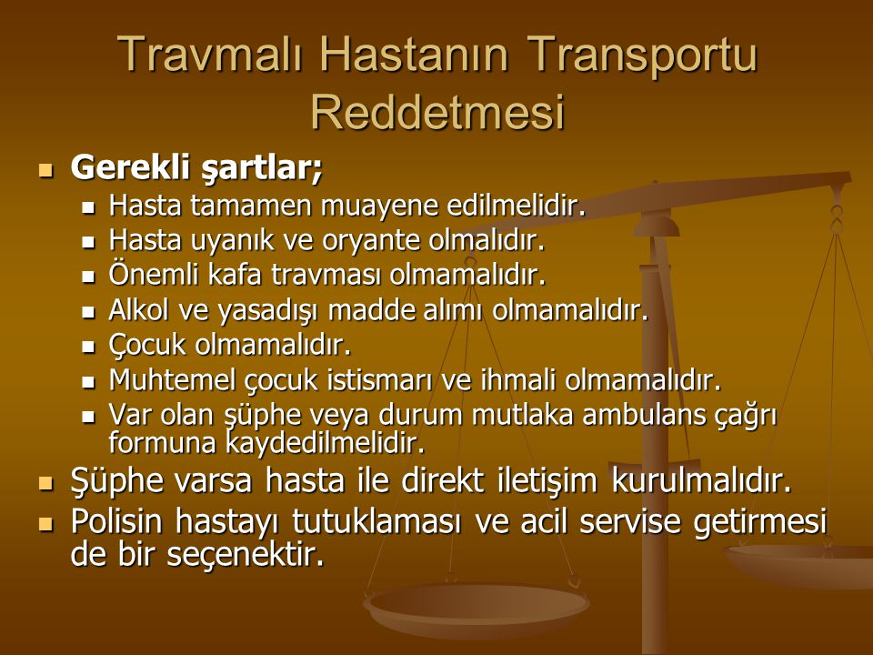 Travmalı Hastanın Transportu Reddetmesi Gerekli şartlar; Gerekli şartlar; Hasta tamamen muayene edilmelidir. Hasta tamamen muayene edilmelidir. Hasta