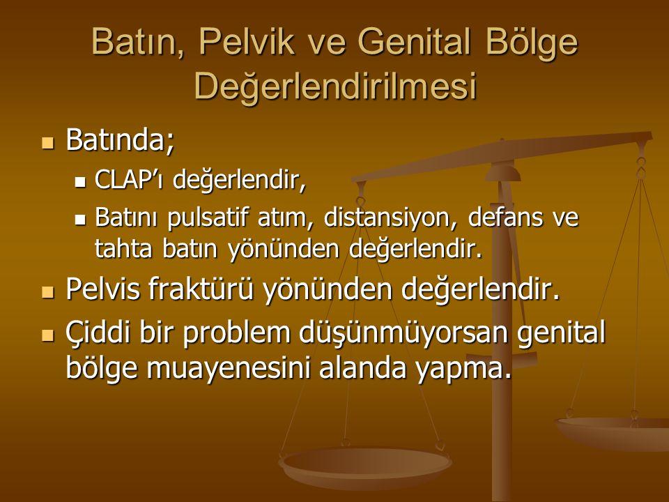 Batın, Pelvik ve Genital Bölge Değerlendirilmesi Batında; Batında; CLAP'ı değerlendir, CLAP'ı değerlendir, Batını pulsatif atım, distansiyon, defans ve tahta batın yönünden değerlendir.