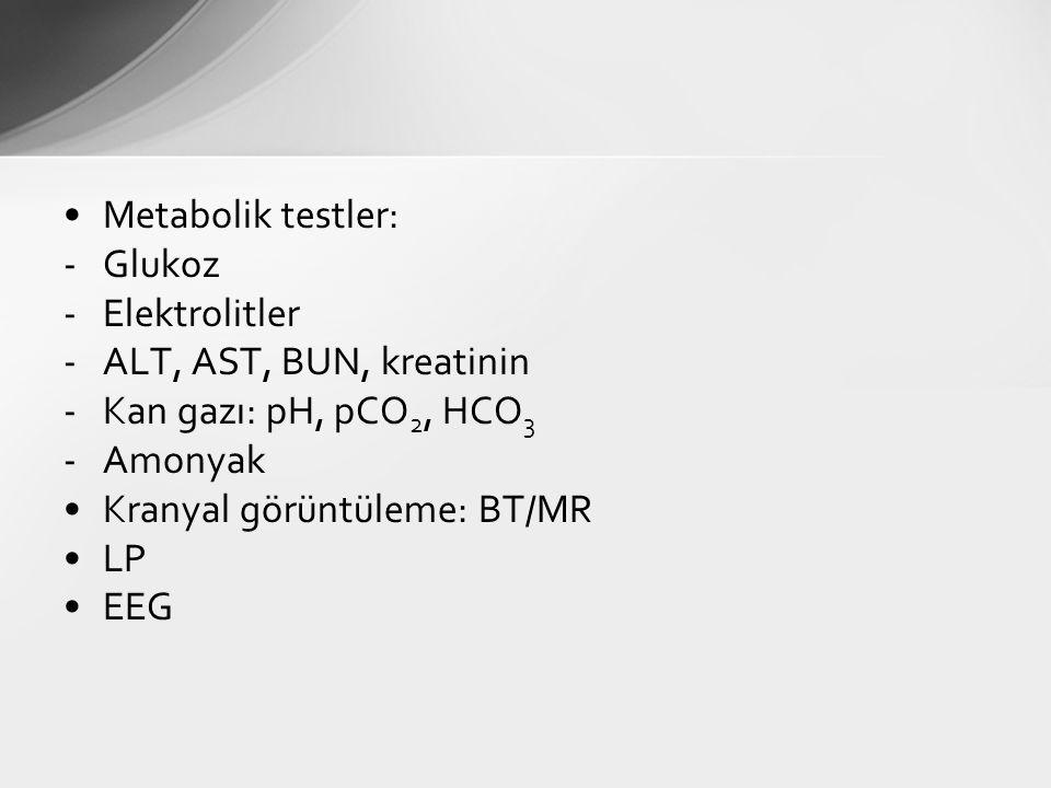 Metabolik testler: -Glukoz -Elektrolitler -ALT, AST, BUN, kreatinin -Kan gazı: pH, pCO 2, HCO 3 -Amonyak Kranyal görüntüleme: BT/MR LP EEG