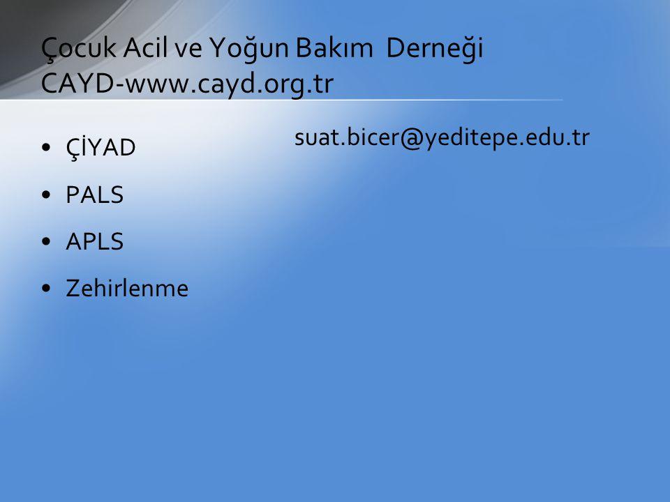 Çocuk Acil ve Yoğun Bakım Derneği CAYD-www.cayd.org.tr ÇİYAD PALS APLS Zehirlenme suat.bicer@yeditepe.edu.tr