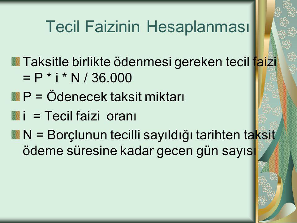 Tecil Faizinin Hesaplanması Taksitle birlikte ödenmesi gereken tecil faizi = P * i * N / 36.000 P = Ödenecek taksit miktarı i = Tecil faizi oranı N =