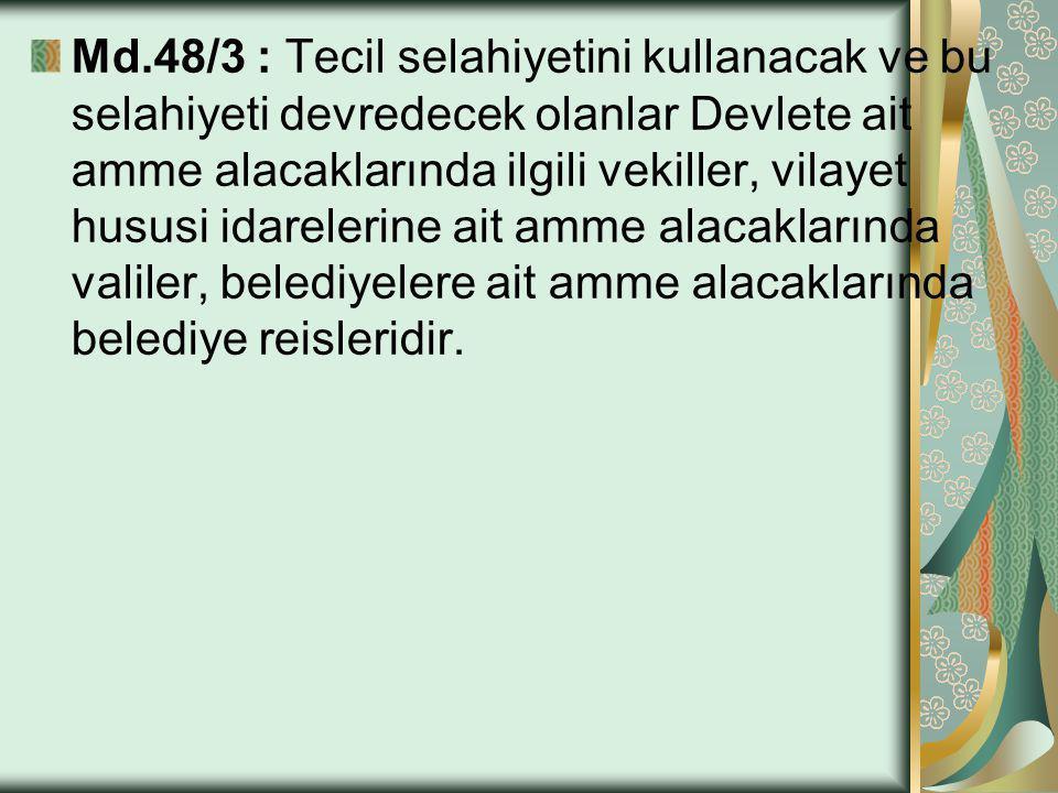 Md.48/3 : Tecil selahiyetini kullanacak ve bu selahiyeti devredecek olanlar Devlete ait amme alacaklarında ilgili vekiller, vilayet hususi idarelerine