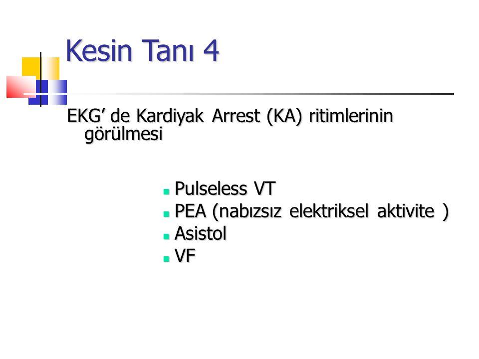 Kesin Tanı 4 EKG' de Kardiyak Arrest (KA) ritimlerinin görülmesi Pulseless VT Pulseless VT PEA (nabızsız elektriksel aktivite ) PEA (nabızsız elektriksel aktivite ) Asistol Asistol VF VF