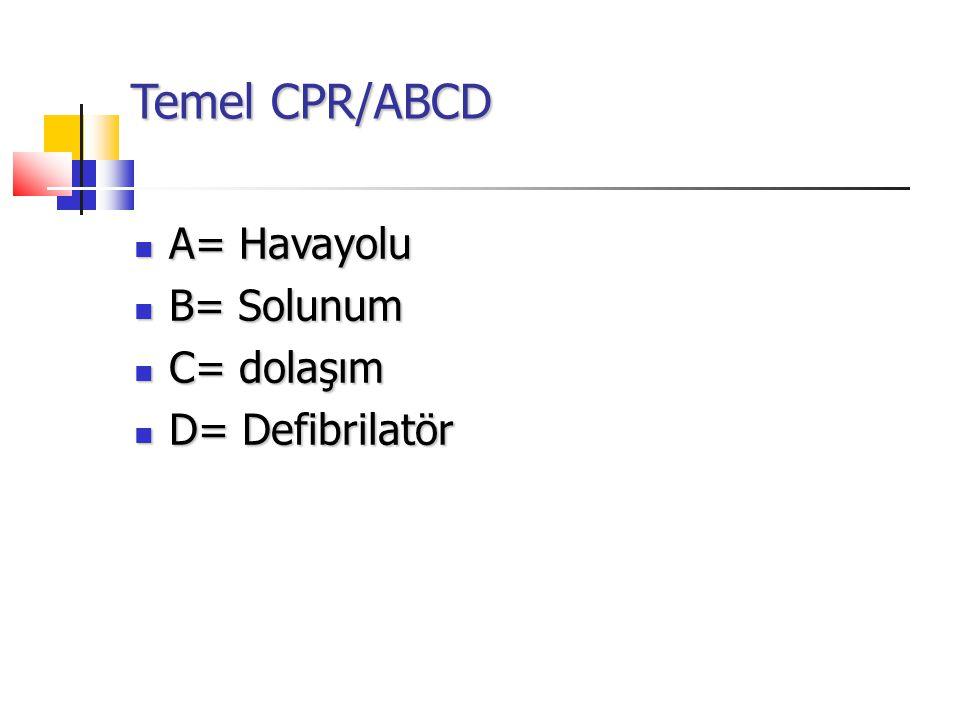 Temel CPR/ABCD A= Havayolu A= Havayolu B= Solunum B= Solunum C= dolaşım C= dolaşım D= Defibrilatör D= Defibrilatör