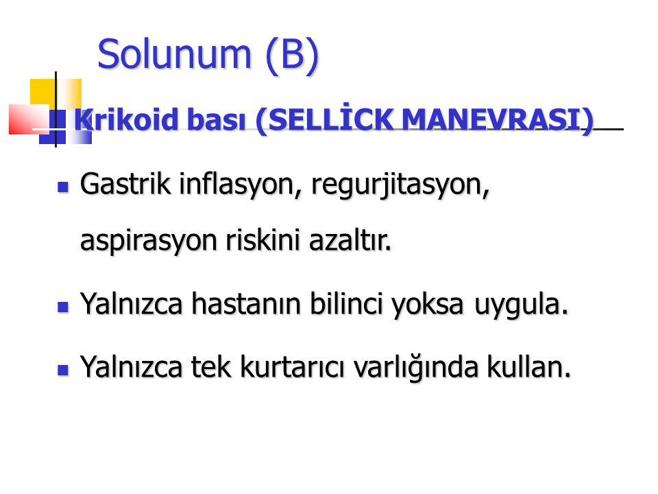 Solunum (B) Krikoid bası (SELLİCK MANEVRASI) Krikoid bası (SELLİCK MANEVRASI) Gastrik inflasyon, regurjitasyon, aspirasyon riskini azaltır. Gastrik in