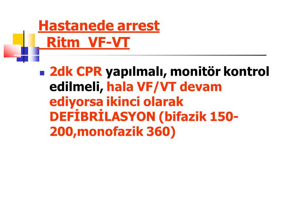 Hastanede arrest Ritm VF-VT 2dk CPR yapılmalı, monitör kontrol edilmeli, hala VF/VT devam ediyorsa ikinci olarak DEFİBRİLASYON (bifazik 150- 200,monofazik 360)