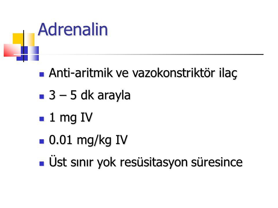 Adrenalin Anti-aritmik ve vazokonstriktör ilaç Anti-aritmik ve vazokonstriktör ilaç 3 – 5 dk arayla 3 – 5 dk arayla 1 mg IV 1 mg IV 0.01 mg/kg IV 0.01 mg/kg IV Üst sınır yok resüsitasyon süresince Üst sınır yok resüsitasyon süresince