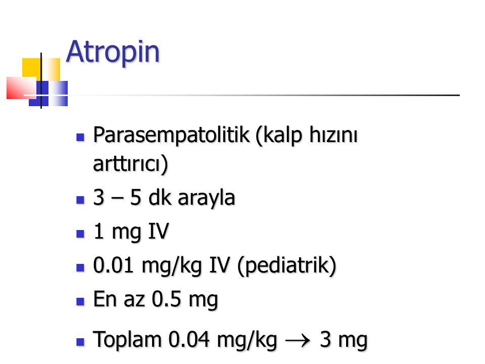 Atropin Parasempatolitik (kalp hızını arttırıcı) Parasempatolitik (kalp hızını arttırıcı) 3 – 5 dk arayla 3 – 5 dk arayla 1 mg IV 1 mg IV 0.01 mg/kg IV (pediatrik) 0.01 mg/kg IV (pediatrik) En az 0.5 mg En az 0.5 mg Toplam 0.04 mg/kg  3 mg Toplam 0.04 mg/kg  3 mg