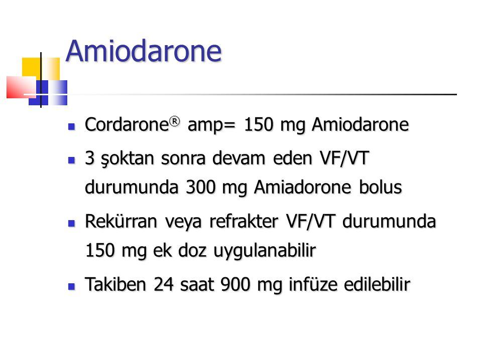 Amiodarone Cordarone ® amp= 150 mg Amiodarone Cordarone ® amp= 150 mg Amiodarone 3 şoktan sonra devam eden VF/VT durumunda 300 mg Amiadorone bolus 3 şoktan sonra devam eden VF/VT durumunda 300 mg Amiadorone bolus Rekürran veya refrakter VF/VT durumunda 150 mg ek doz uygulanabilir Rekürran veya refrakter VF/VT durumunda 150 mg ek doz uygulanabilir Takiben 24 saat 900 mg infüze edilebilir Takiben 24 saat 900 mg infüze edilebilir