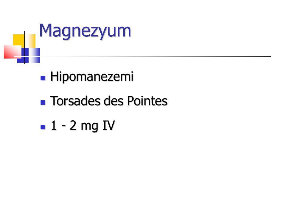 Magnezyum Hipomanezemi Hipomanezemi Torsades des Pointes Torsades des Pointes 1 - 2 mg IV 1 - 2 mg IV