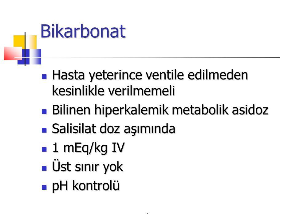 . Bikarbonat Hasta yeterince ventile edilmeden kesinlikle verilmemeli Hasta yeterince ventile edilmeden kesinlikle verilmemeli Bilinen hiperkalemik metabolik asidoz Bilinen hiperkalemik metabolik asidoz Salisilat doz aşımında Salisilat doz aşımında 1 mEq/kg IV 1 mEq/kg IV Üst sınır yok Üst sınır yok pH kontrolü pH kontrolü