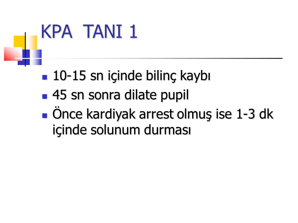 KPA TANI 1 10-15 sn içinde bilinç kaybı 10-15 sn içinde bilinç kaybı 45 sn sonra dilate pupil 45 sn sonra dilate pupil Önce kardiyak arrest olmuş ise 1-3 dk içinde solunum durması Önce kardiyak arrest olmuş ise 1-3 dk içinde solunum durması