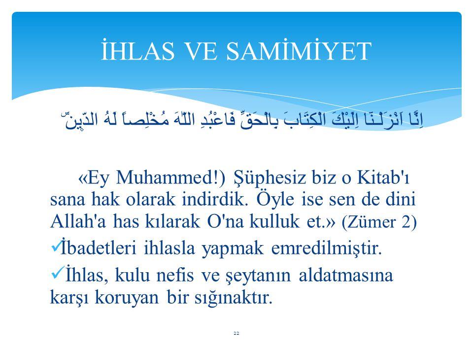 اِنَّٓا اَنْزَلْـنَٓا اِلَيْكَ الْكِتَابَ بِالْحَقِّ فَاعْبُدِ اللّٰهَ مُخْلِصاً لَهُ الدّ۪ينَۜ «Ey Muhammed!) Şüphesiz biz o Kitab'ı sana hak olarak