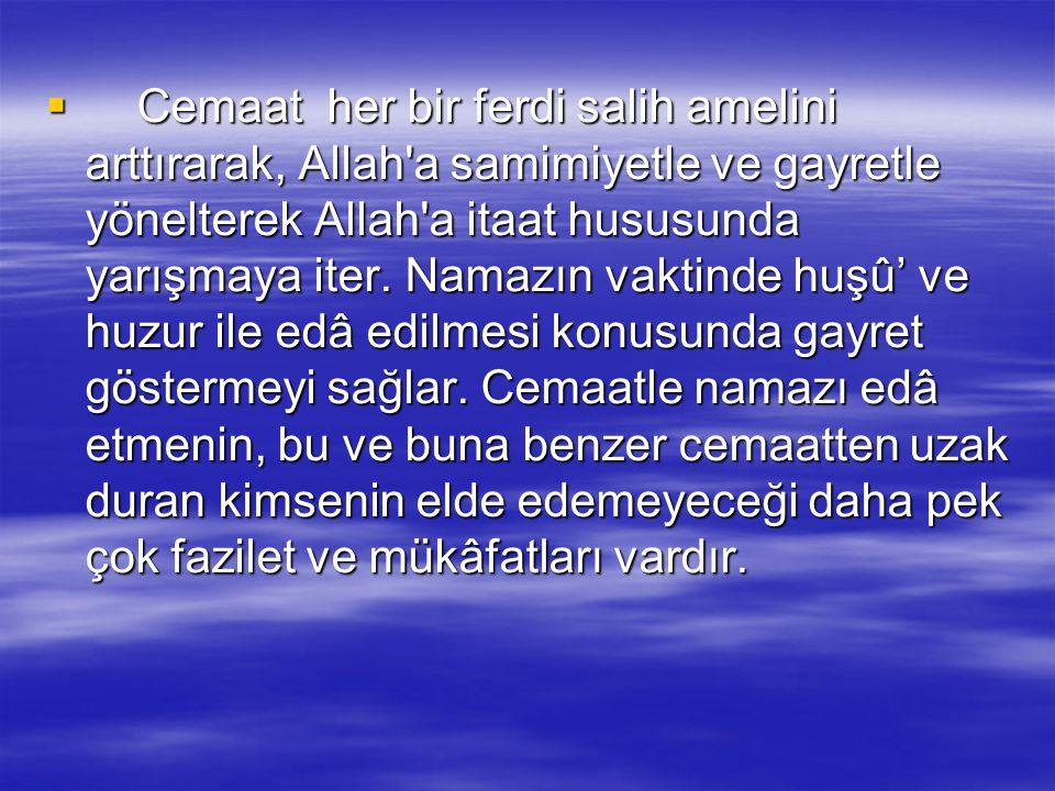  Cemaatle namaz, müslümanlar arasında ülfetin meydana gelmesi, kalblerin hayır etrafında toplanması, kin ve hasedin ortadan kaldırılması, toplumsal f