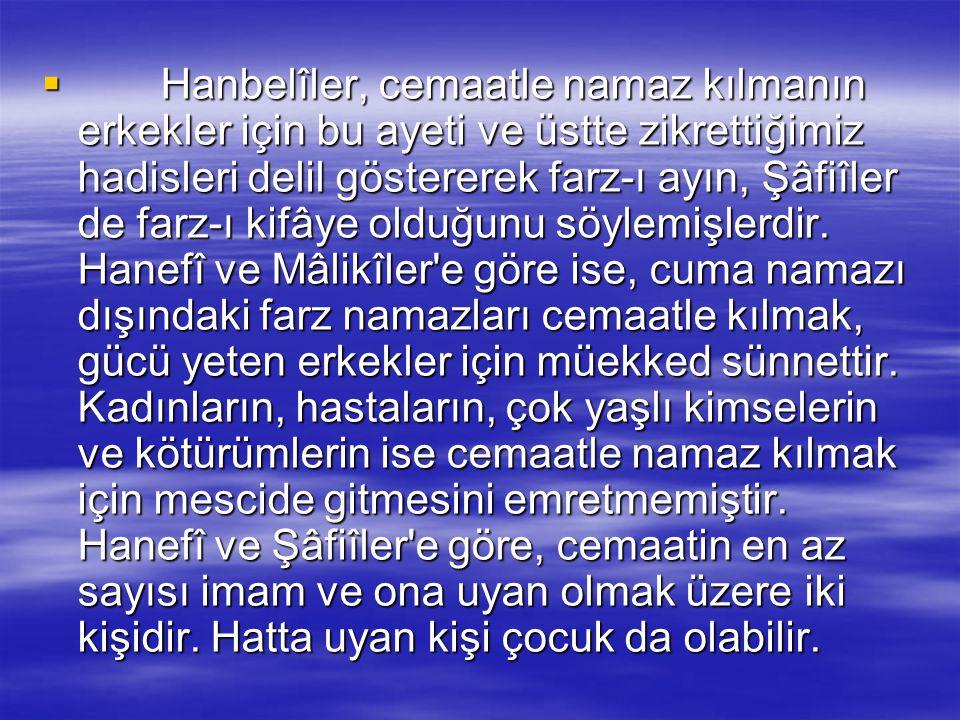 """Cemaatle Namazın Hükmü:  وَأَقِيمُواْ الصَّلاَةَ وَآتُواْ الزَّكَاةَ وَارْكَعُواْ مَعَ (2/43)الرَّاكِعِينَ  """"Namazı kılın, zekatı verin. Rükû edenle"""
