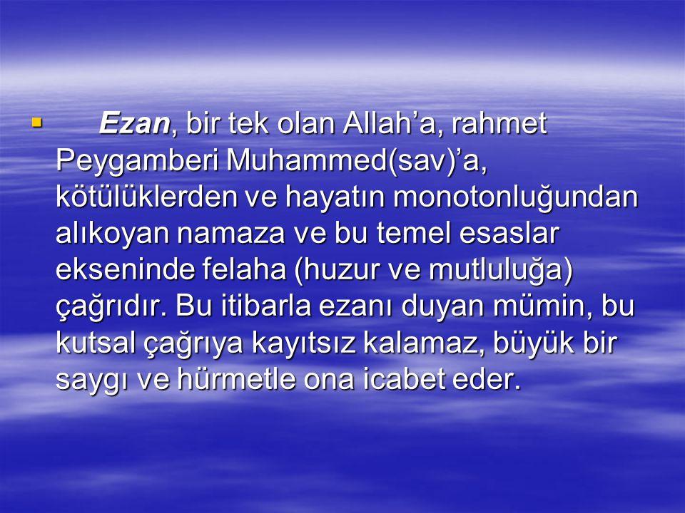 Ezana İcabet:  Ezan-ı Muhammedi bir şeairdir.Yani bir beldenin İslam beldesi olduğunun en mümtaz alametidir.  Ezan, başlı başına bir davettir, irşad