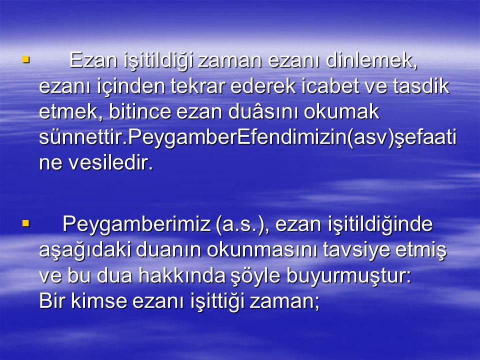  Ezan, bir tek olan Allah'a, rahmet Peygamberi Muhammed(sav)'a, kötülüklerden ve hayatın monotonluğundan alıkoyan namaza ve bu temel esaslar eksenind