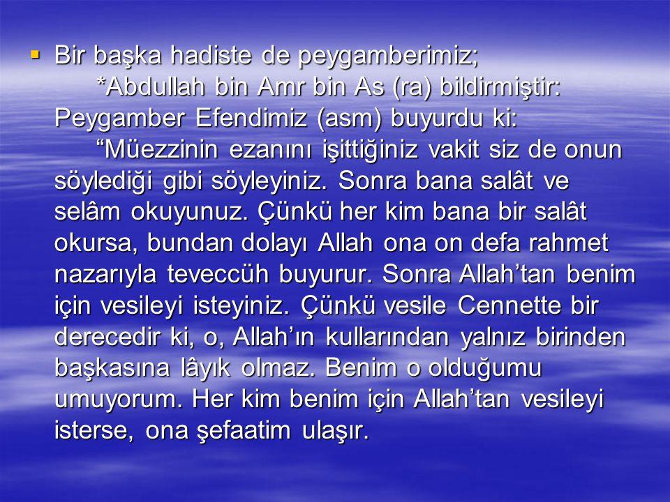 * İbn-i Abbas (ra) rivayet etmiştir ki; Allah Resulü (asm) bu makamın bir hadis-i kudsîde Cenâb-ı Hak tarafından şöyle bildirildiğini beyan buyurur: