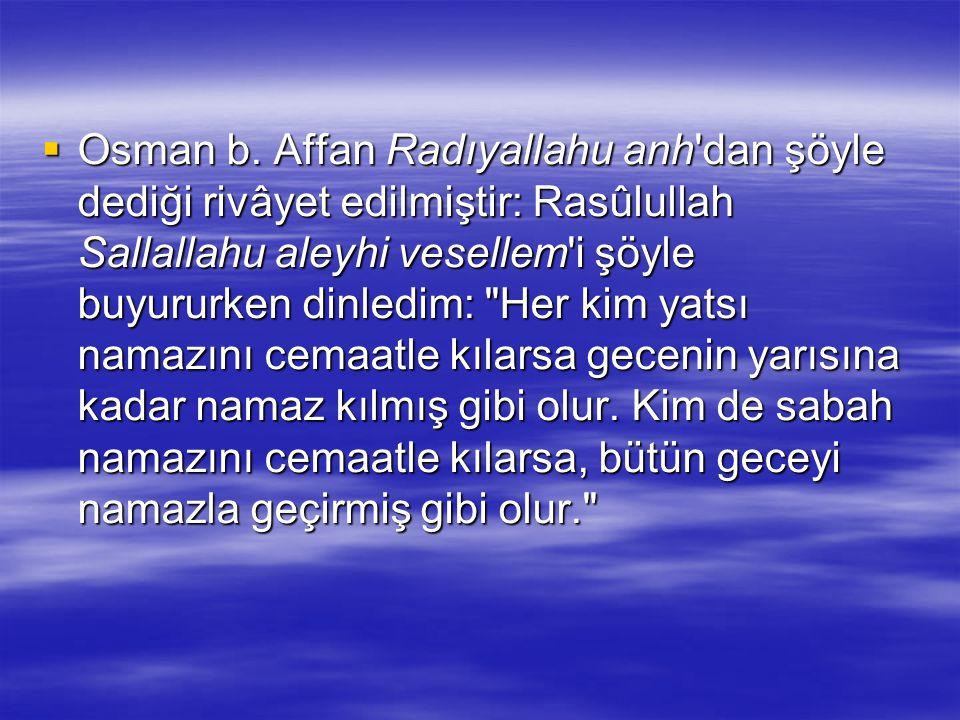  Ebu Hureyre Radıyallahu anh'dan şöyle dediği rivâyet edilmiştir: Peygamber Sallallahu aleyhi vesellem'e gözleri görmeyen bir adam gelip: Ey Allah'ın