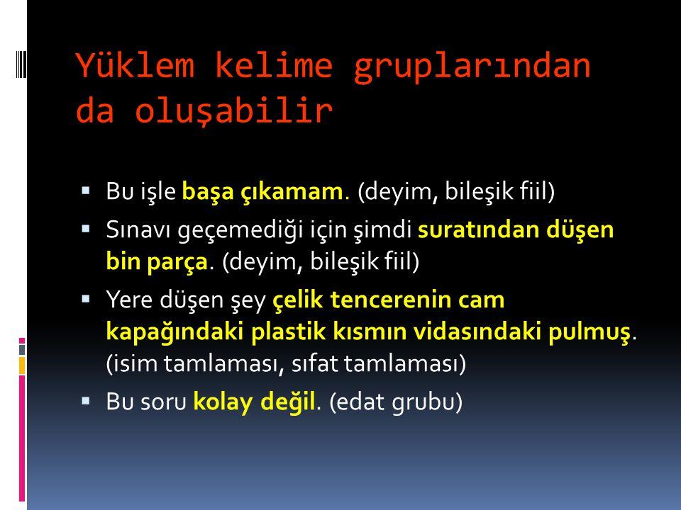 Yüklem her türlü kelimeden oluşabilir  Sağdaki kitap Akın'ınmış. (isim)  Kırmızı araba çok güzeldi.(isim)  Beni suçlayan sensin. (zamir)  Sahil ha