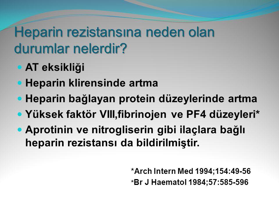 Heparin rezistansına neden olan durumlar nelerdir? AT eksikliği Heparin klirensinde artma Heparin bağlayan protein düzeylerinde artma Yüksek faktör VI