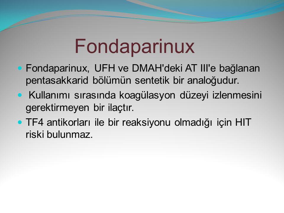 Fondaparinux Fondaparinux, UFH ve DMAH'deki AT III'e bağlanan pentasakkarid bölümün sentetik bir analoğudur. Kullanımı sırasında koagülasyon düzeyi iz