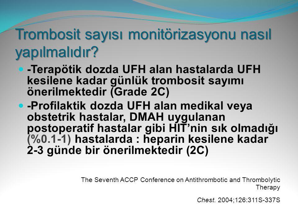 Trombosit sayısı monitörizasyonu nasıl yapılmalıdır? -Terapötik dozda UFH alan hastalarda UFH kesilene kadar günlük trombosit sayımı önerilmektedir (G