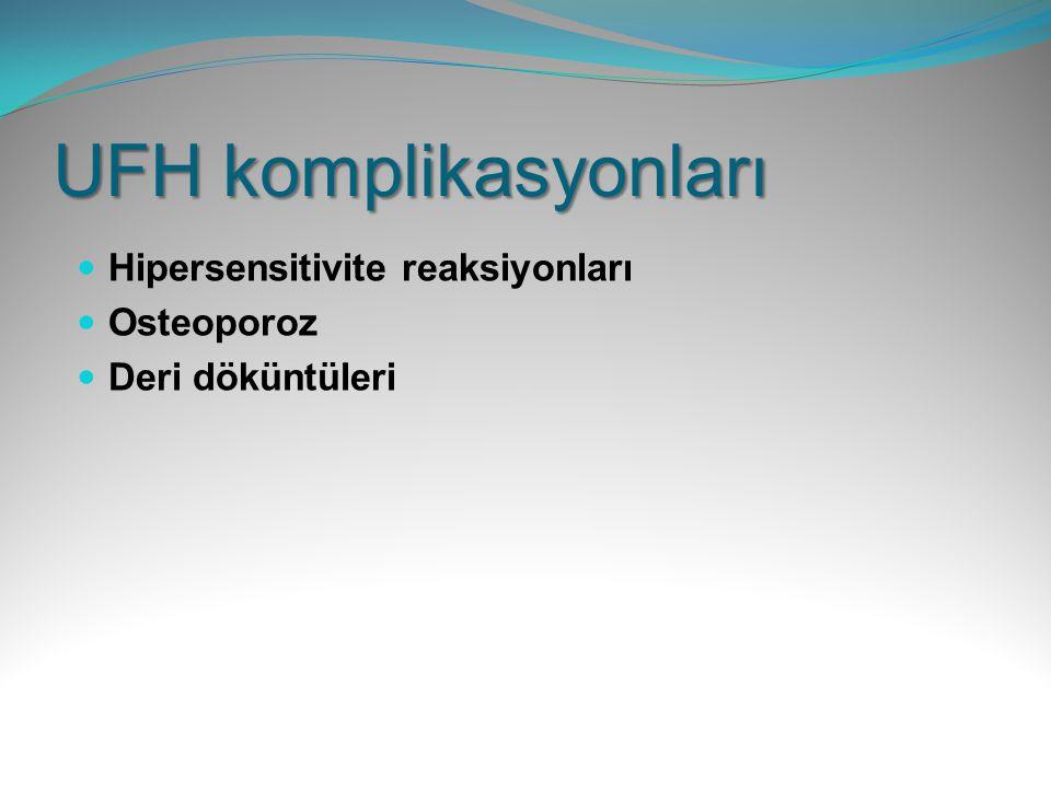 UFH komplikasyonları Hipersensitivite reaksiyonları Osteoporoz Deri döküntüleri