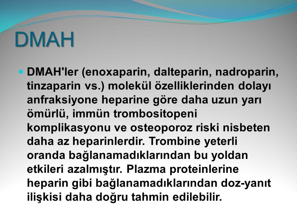 DMAH DMAH'ler (enoxaparin, dalteparin, nadroparin, tinzaparin vs.) molekül özelliklerinden dolayı anfraksiyone heparine göre daha uzun yarı ömürlü, im