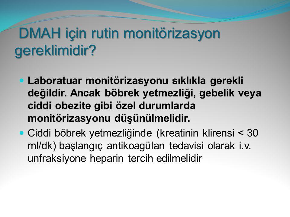 DMAH için rutin monitörizasyon gereklimidir? DMAH için rutin monitörizasyon gereklimidir? Laboratuar monitörizasyonu sıklıkla gerekli değildir. Ancak
