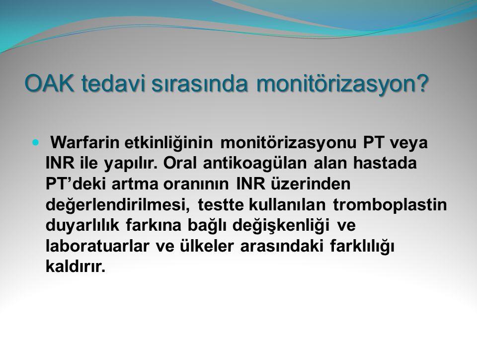 OAK tedavi sırasında monitörizasyon? Warfarin etkinliğinin monitörizasyonu PT veya INR ile yapılır. Oral antikoagülan alan hastada PT'deki artma oranı
