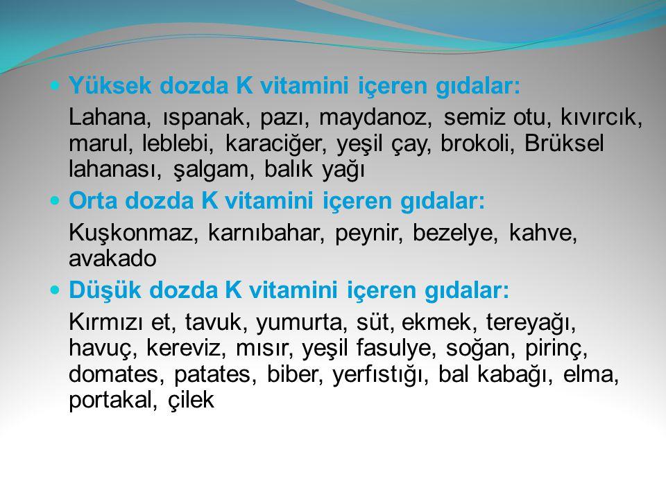 Yüksek dozda K vitamini içeren gıdalar: Lahana, ıspanak, pazı, maydanoz, semiz otu, kıvırcık, marul, leblebi, karaciğer, yeşil çay, brokoli, Brüksel l
