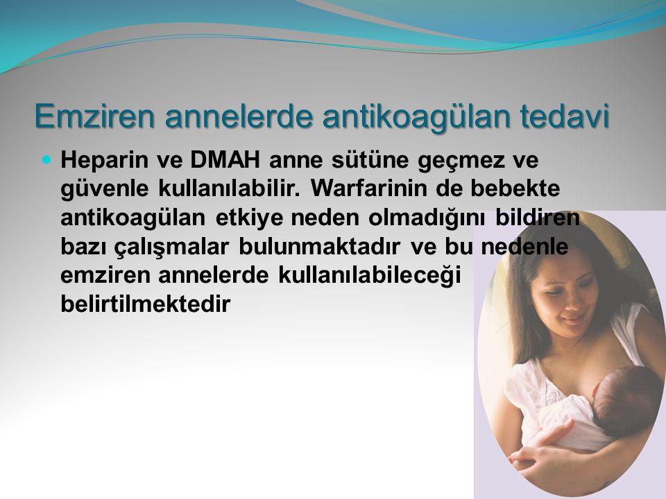 Emziren annelerde antikoagülan tedavi Heparin ve DMAH anne sütüne geçmez ve güvenle kullanılabilir. Warfarinin de bebekte antikoagülan etkiye neden ol
