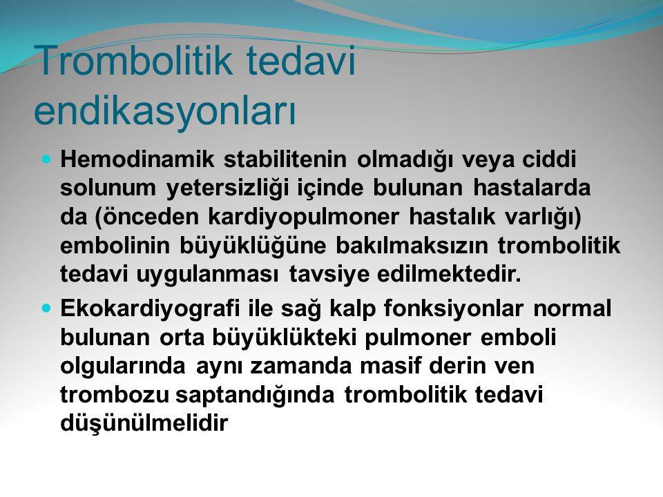Trombolitik tedavi endikasyonları Hemodinamik stabilitenin olmadığı veya ciddi solunum yetersizliği içinde bulunan hastalarda da (önceden kardiyopulmo