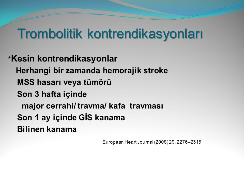Trombolitik kontrendikasyonları * Kesin kontrendikasyonlar Herhangi bir zamanda hemorajik stroke MSS hasarı veya tümörü Son 3 hafta içinde major cerra