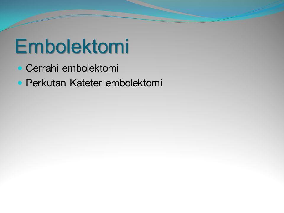 Embolektomi Cerrahi embolektomi Perkutan Kateter embolektomi