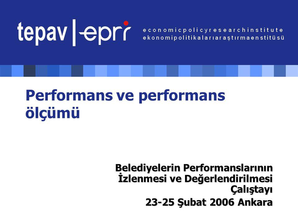 Performans ve performans ölçümü Belediyelerin Performanslarının İzlenmesi ve Değerlendirilmesi Çalıştayı 23-25 Şubat 2006 Ankara
