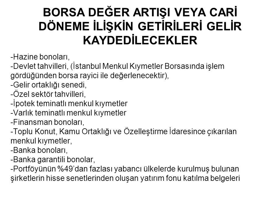 BORSA DEĞER ARTIŞI VEYA CARİ DÖNEME İLİŞKİN GETİRİLERİ GELİR KAYDEDİLECEKLER -Hazine bonoları, -Devlet tahvilleri, (İstanbul Menkul Kıymetler Borsasın